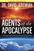 Book Cover Image. Title: Agents of the Apocalypse:  A Riveting Look at the Key Players of the End Times, Author: David Jeremiah