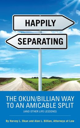 HAPPILY SEPARATING: THE OKUN/BILLIAN WAY TO AN AMICABLE SPLIT (AND OTHER LIFE LESSONS)