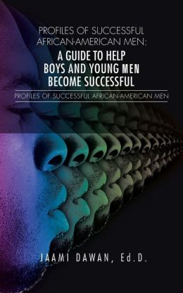 Profiles of Successful African-American Men: A Guide to Help Boys and Young Men Become Successful