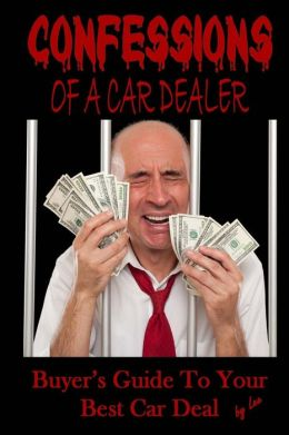 Confessions of a Car Dealer: Buyer's Guide to Your Best Car Deal