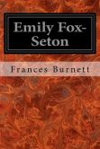 Book Cover Image. Title: Emily Fox-Seton:  Being the Making of a Marchioness and the Methods of Lady Walderhurst, Author: Frances Hodgson Burnett