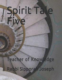 Spirit Tale Five: Teacher of Knowledge