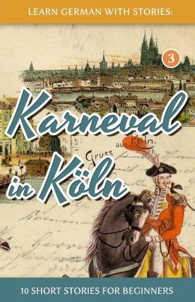 Download free e books Learn German with Stories: Karneval in Koln - 10 Short Stories for Beginners iBook DJVU MOBI