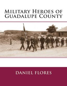 Military Heroes of Guadalupe County