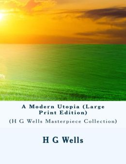 A Modern Utopia: (H G Wells Masterpiece Collection)