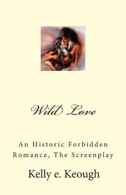 Wild Love: An Historic Forbidden Romance, The Screenplay