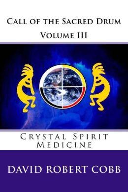 Call of the Sacred Drum: Crystal Spirit Medicine