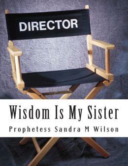 Wisdom Is My Sister