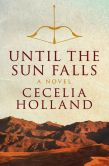 Book Cover Image. Title: Until the Sun Falls:  A Novel, Author: Cecelia Holland