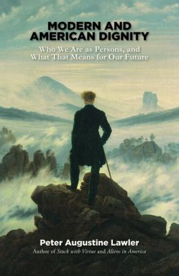 Modern and American Dignity: Who We Are as Persons, and What That Means for Our Future