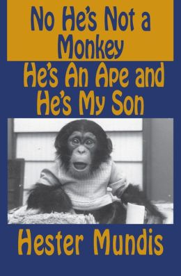 No He's Not a Monkey, He's an Ape and He's My Son