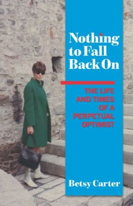 Nothing to Fall Back On: The Life and Times of a Perpetual Optimist