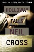 Book Cover Image. Title: Holloway Falls, Author: Neil Cross