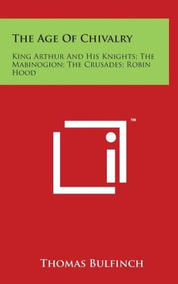The Age Of Chivalry: King Arthur And His Knights; The Mabinogion; The Crusades; Robin Hood