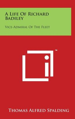 A Life Of Richard Badiley: Vice-Admiral Of The Fleet