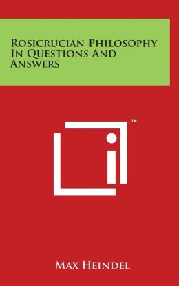 Rosicrucian Philosophy In Questions And Answers
