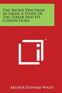 The Secret Doctrine in Israel a Study of the Zohar and Its Connections