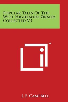 Popular Tales of the West Highlands Orally Collected V3