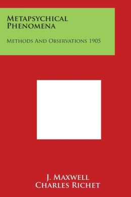 Metapsychical Phenomena: Methods And Observations 1905