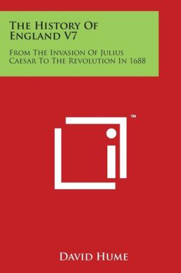 The History of England V7: From the Invasion of Julius Caesar to the Revolution in 1688