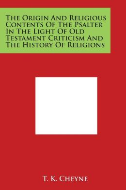 The Origin and Religious Contents of the Psalter in the Light of Old Testament Criticism and the History of Religions