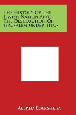 The History of the Jewish Nation After the Destruction of Jerusalem Under Titus