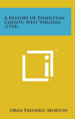 A History of Pendleton County, West Virginia (1910)