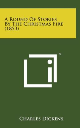 A Round of Stories by the Christmas Fire (1853)