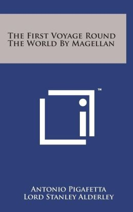 The First Voyage Round The World By Magellan