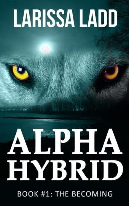 Alpha Hybrid: The Becoming (Cavern of Light, #1)