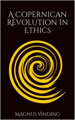 A Copernican Revolution in Ethics