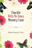 Book Cover Image. Title: Chuckle With Me Down Memory Lane, Author: Marie Rose St. Don