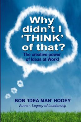 Why Didn't I Think of That?: The Creative Power of Ideas at Work!