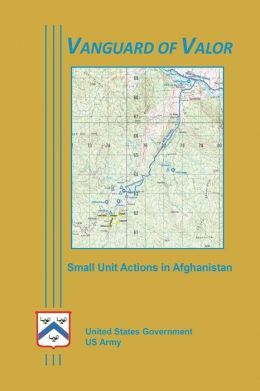 Vanguard of Valor - Small Unit Actions in Afghanistan