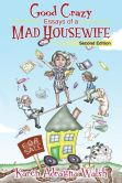 Book Cover Image. Title: Good Crazy Essays Of A Mad Housewife, Second Edition, Author: Karen Adragna Walsh