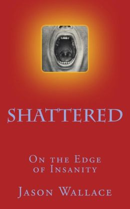Shattered: On the Edge of Insanity