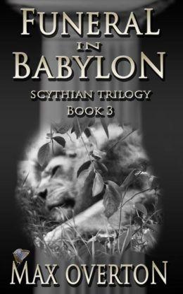 Scythian Trilogy Book 3: Funeral in Babylon