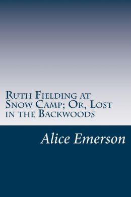 Ruth Fielding at Snow Camp; Or, Lost in the Backwoods