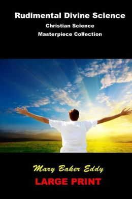 Rudimental Divine Science: (Christian Science Masterpiece Collection)