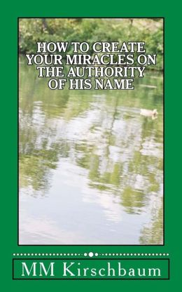 How to Create Your Miracles on the Authority of His Name