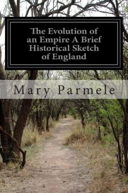 The Evolution of an Empire a Brief Historical Sketch of England