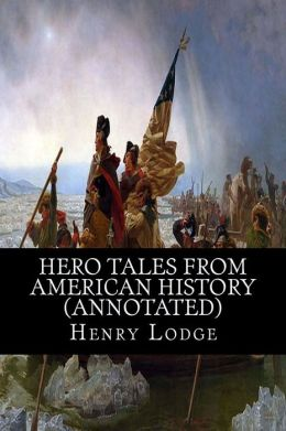 Hero Tales from American History (Annotated)