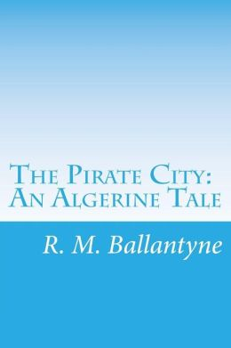 The Pirate City: An Algerine Tale