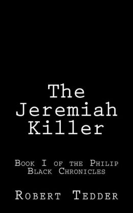The Jeremiah Killer: Book I of the Philip Black Chronicles
