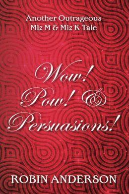 Wow! Pow! & Persuasions!