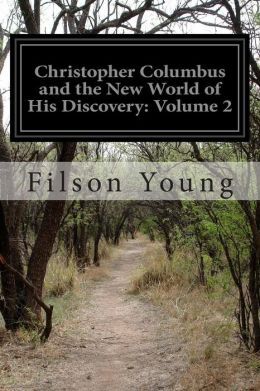 Christopher Columbus and the New World of His Discovery: Volume 2