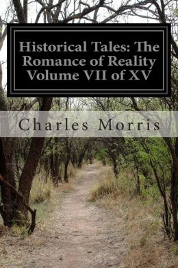 Historical Tales: The Romance of Reality Volume VII of XV