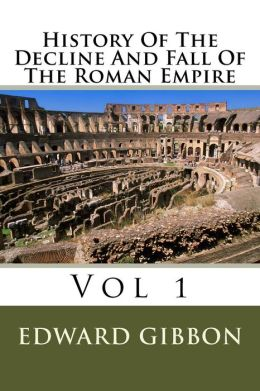 History Of The Decline And Fall Of The Roman Empire: Vol 1