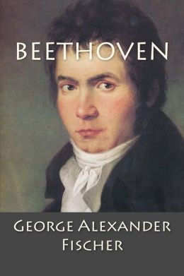 Beethoven: A Character Study Together with Wagner's Indebtedness to Beethoven