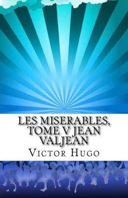 Les Miserables, Tome V Jean Valjean